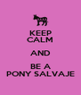 KEEP CALM AND BE A PONY SALVAJE - Personalised Poster A4 size