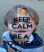KEEP CALM AND BE A  POO HEAD - Personalised Poster A4 size