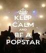 KEEP CALM AND BE A POPSTAR - Personalised Poster A4 size
