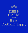 KEEP CALM AND Be a  Portland hippy - Personalised Poster A4 size