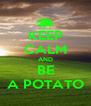 KEEP CALM AND BE A POTATO - Personalised Poster A4 size