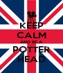 KEEP CALM AND BE A POTTER HEAD - Personalised Poster A4 size