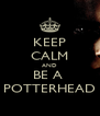KEEP CALM AND BE A  POTTERHEAD - Personalised Poster A4 size