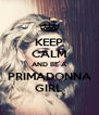 KEEP CALM AND BE A PRIMADONNA GIRL - Personalised Poster A4 size