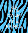 KEEP CALM AND BE A PRINCE - Personalised Poster A4 size