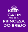 KEEP  CALM AND BE A  PRINCESA  DO BREJO - Personalised Poster A4 size