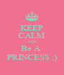 KEEP CALM AND Be A  PRINCESS ;) - Personalised Poster A4 size