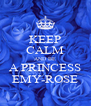 KEEP CALM AND BE A PRINCESS EMY-ROSE - Personalised Poster A4 size
