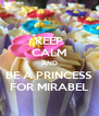 KEEP CALM AND BE A PRINCESS FOR MIRABEL - Personalised Poster A4 size