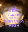 KEEP CALM AND BE A PRINCESS HIGH - Personalised Poster A4 size