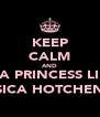 KEEP CALM AND BE A PRINCESS LIKE, JESSICA HOTCHEN <3 - Personalised Poster A4 size