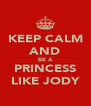 KEEP CALM AND BE A PRINCESS LIKE JODY - Personalised Poster A4 size