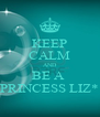 KEEP CALM AND BE A  PRINCESS LIZ* - Personalised Poster A4 size