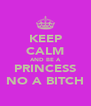 KEEP CALM AND BE A PRINCESS NO A BITCH - Personalised Poster A4 size
