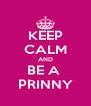 KEEP CALM AND BE A  PRINNY - Personalised Poster A4 size