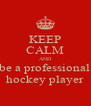 KEEP CALM AND be a professional hockey player - Personalised Poster A4 size