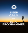 KEEP CALM AND BE A  PROGRAMMER! - Personalised Poster A4 size
