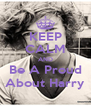 KEEP CALM AND Be A Proud About Harry - Personalised Poster A4 size