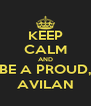 KEEP CALM AND BE A PROUD, AVILAN - Personalised Poster A4 size