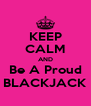 KEEP CALM AND Be A Proud BLACKJACK - Personalised Poster A4 size