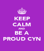 KEEP CALM AND  BE A  PROUD CYN - Personalised Poster A4 size