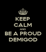 KEEP CALM AND BE A PROUD DEMIGOD - Personalised Poster A4 size