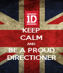 KEEP CALM AND BE A PROUD DIRECTIONER - Personalised Poster A4 size