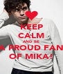 KEEP CALM AND BE A PROUD FAN OF MIKA! - Personalised Poster A4 size