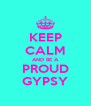 KEEP CALM AND BE A PROUD GYPSY - Personalised Poster A4 size