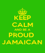 KEEP CALM AND BE A PROUD  JAMAICAN - Personalised Poster A4 size