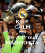 KEEP CALM AND Be A Proud MADRIDISTA - Personalised Poster A4 size
