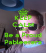 KEEP CALM AND Be a Proud Pableetera - Personalised Poster A4 size