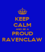 KEEP CALM AND BE A PROUD RAVENCLAW - Personalised Poster A4 size