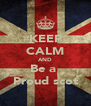 KEEP CALM AND Be a  Proud scot - Personalised Poster A4 size