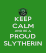 KEEP CALM AND BE A PROUD SLYTHERIN - Personalised Poster A4 size