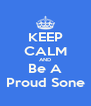 KEEP CALM AND Be A Proud Sone - Personalised Poster A4 size