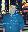KEEP CALM AND BE A PSANDERETTE - Personalised Poster A4 size