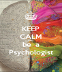 KEEP CALM AND be  a Psychologist - Personalised Poster A4 size