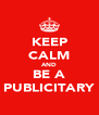 KEEP CALM AND BE A PUBLICITARY - Personalised Poster A4 size