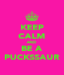 KEEP CALM AND BE A PUCKSSAUR - Personalised Poster A4 size
