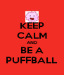 KEEP CALM AND BE A PUFFBALL - Personalised Poster A4 size