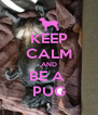 KEEP CALM AND BE A  PUG - Personalised Poster A4 size
