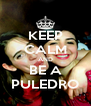 KEEP CALM AND BE A PULEDRO - Personalised Poster A4 size
