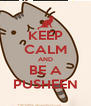 KEEP CALM AND BE A PUSHEEN - Personalised Poster A4 size