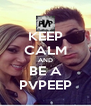 KEEP CALM AND BE A PVPEEP - Personalised Poster A4 size