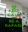 KEEP CALM AND BE A RAFAEL - Personalised Poster A4 size
