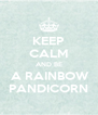 KEEP CALM AND BE  A RAINBOW PANDICORN - Personalised Poster A4 size