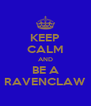 KEEP CALM AND BE A RAVENCLAW - Personalised Poster A4 size