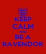 KEEP CALM AND BE A RAVENDOR - Personalised Poster A4 size