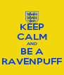 KEEP CALM AND BE A RAVENPUFF - Personalised Poster A4 size